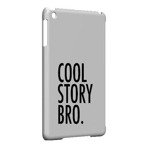 Cool Story Bro - Geeks Designer Line Humor Series Hard Case for Apple iPad Mini