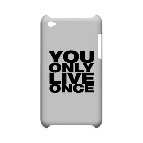 You Only Live Once - Geeks Designer Line YOLO Series Hard Case for Apple iPod Touch 4