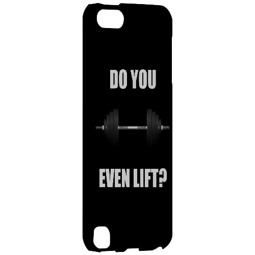Do You Even Lift - Geeks Designer Line Humor Series Hard Case for Apple iPod Touch 5