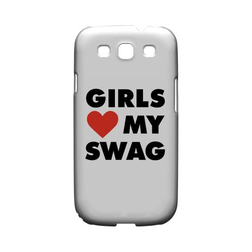 Girls Love My Swag - Geeks Designer Line Swag Series Matte Case for Samsung Galaxy S3