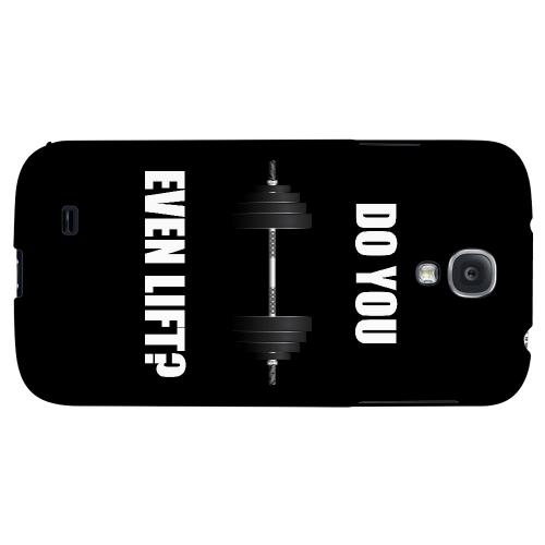 Do You Even Lift - Geeks Designer Line Humor Series Hard Back Case for Samsung Galaxy S4