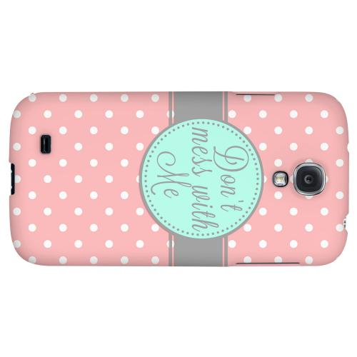 Don't Mess With Me - Geeks Designer Line Polka Dot Series Hard Back Case for Samsung Galaxy S4