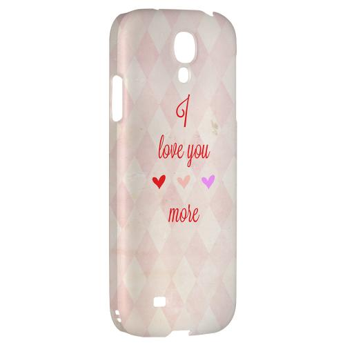 I Love You More - Geeks Designer Line Heart Series Hard Back Case for Samsung Galaxy S4