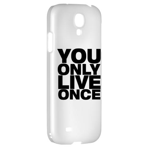 You Only Live Once - Geeks Designer Line YOLO Series Hard Back Case for Samsung Galaxy S4