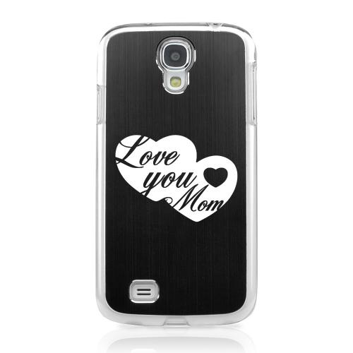 Love You Mom - Geeks Designer Line Laser Series Black Aluminum on Clear Case for Samsung Galaxy S4