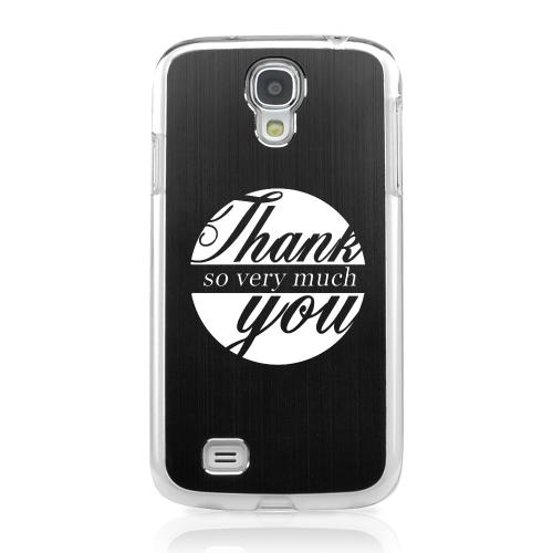 Thank You So Very Much - Geeks Designer Line Laser Series Black Aluminum on Clear Case for Samsung Galaxy S4