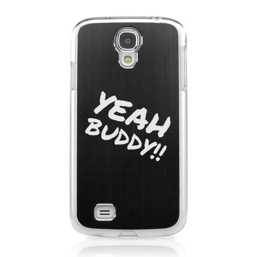 Yeah Buddy! - Geeks Designer Line Laser Series Black Aluminum on Clear Case for Samsung Galaxy S4
