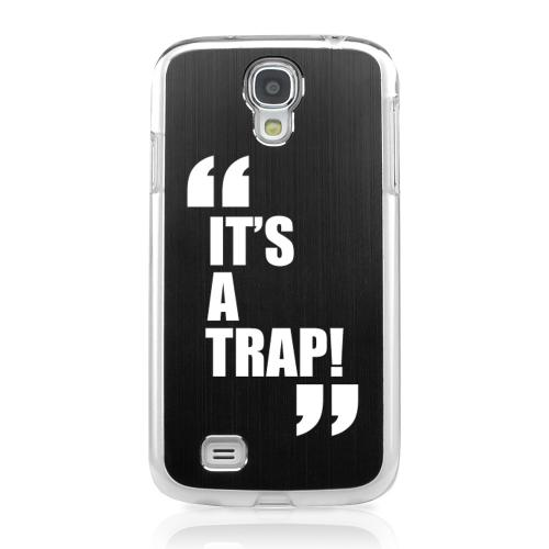 It's A Trap! - Geeks Designer Line Laser Series Black Aluminum on Clear Case for Samsung Galaxy S4