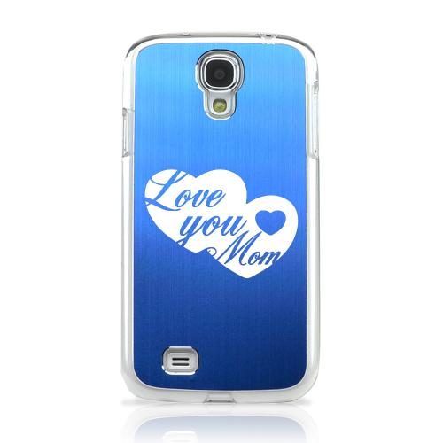 Love You Mom - Geeks Designer Line Laser Series Blue Aluminum on Clear Case for Samsung Galaxy S4