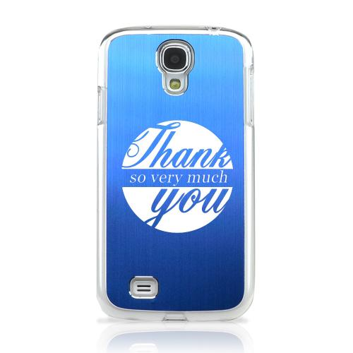 Thank You So Very Much - Geeks Designer Line Laser Series Blue Aluminum on Clear Case for Samsung Galaxy S4