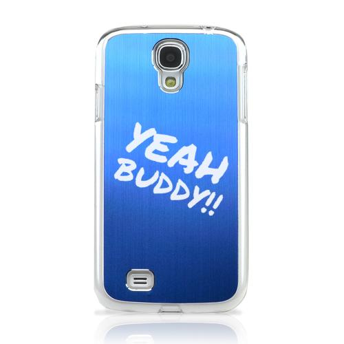 Yeah Buddy! - Geeks Designer Line Laser Series Blue Aluminum on Clear Case for Samsung Galaxy S4