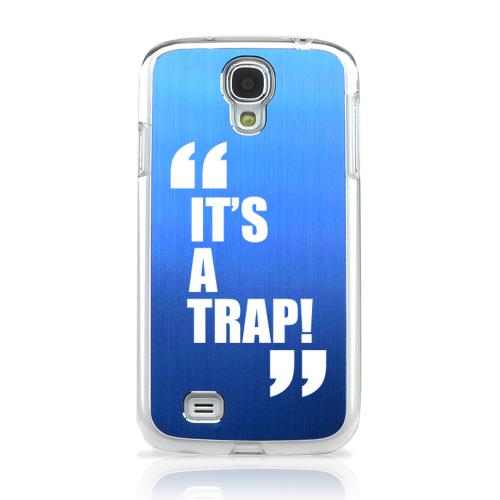It's A Trap! - Geeks Designer Line Laser Series Blue Aluminum on Clear Case for Samsung Galaxy S4