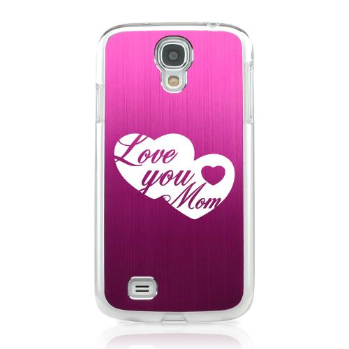 Love You Mom - Geeks Designer Line Laser Series Hot Pink Aluminum on Clear Case for Samsung Galaxy S4