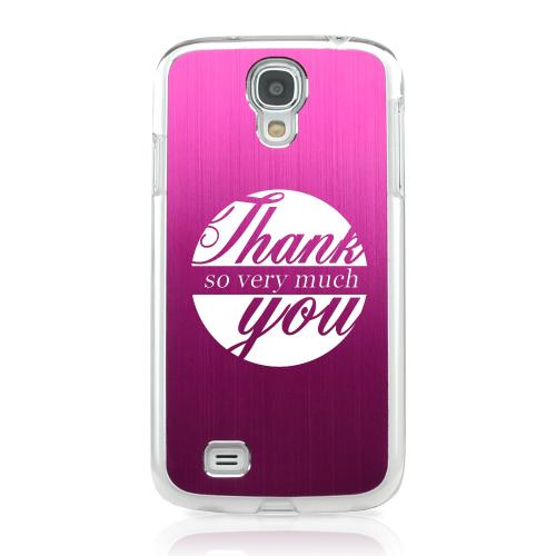 Thank You So Very Much - Geeks Designer Line Laser Series Hot Pink Aluminum on Clear Case for Samsung Galaxy S4