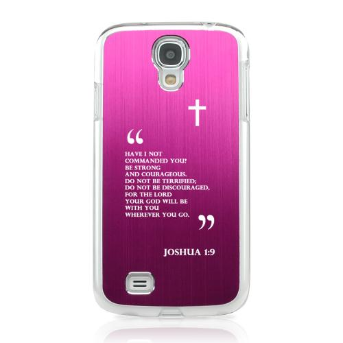 Joshua 1:9 - Geeks Designer Line Laser Series Hot Pink Aluminum on Clear Case for Samsung Galaxy S4