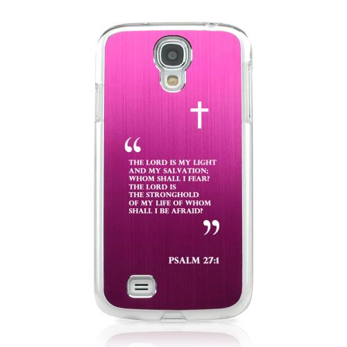 Psalm 27:1 - Geeks Designer Line Laser Series Hot Pink Aluminum on Clear Case for Samsung Galaxy S4