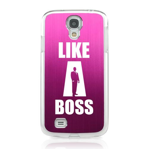 Like A Boss - Geeks Designer Line Laser Series Hot Pink Aluminum on Clear Case for Samsung Galaxy S4