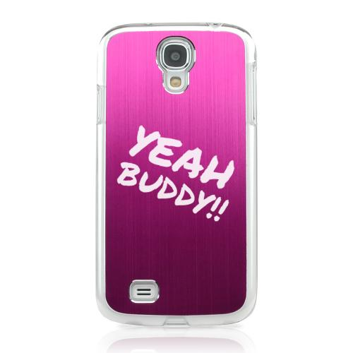 Yeah Buddy! - Geeks Designer Line Laser Series Hot Pink Aluminum on Clear Case for Samsung Galaxy S4