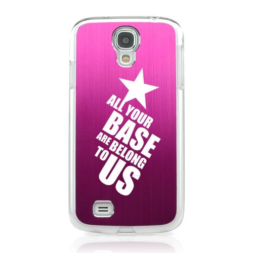 All Your Base Are Belong To Us - Geeks Designer Line Laser Series Hot Pink Aluminum on Clear Case for Samsung Galaxy S4