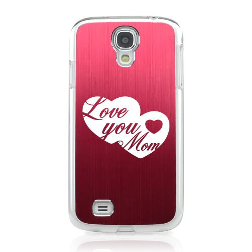 Love You Mom - Geeks Designer Line Laser Series Red Aluminum on Clear Case for Samsung Galaxy S4