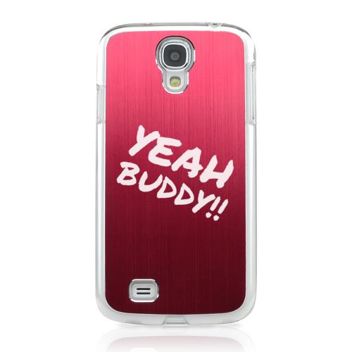 Yeah Buddy! - Geeks Designer Line Laser Series Red Aluminum on Clear Case for Samsung Galaxy S4