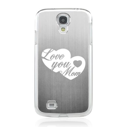 Love You Mom - Geeks Designer Line Laser Series Silver Aluminum on Clear Case for Samsung Galaxy S4