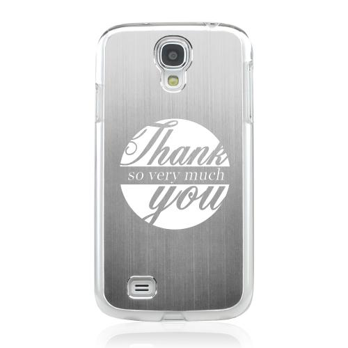 Thank You So Very Much - Geeks Designer Line Laser Series Silver Aluminum on Clear Case for Samsung Galaxy S4