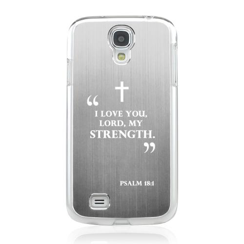 Psalm 18:1 - Geeks Designer Line Laser Series Silver Aluminum on Clear Case for Samsung Galaxy S4
