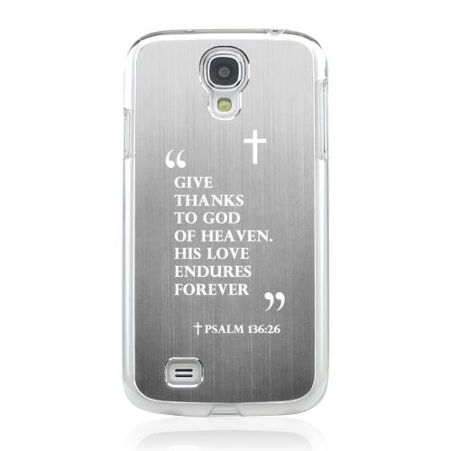Psalm 136:26 - Geeks Designer Line Laser Series Silver Aluminum on Clear Case for Samsung Galaxy S4