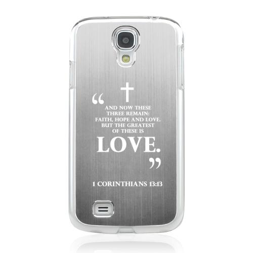 1 Corinthians 13:13 - Geeks Designer Line Laser Series Silver Aluminum on Clear Case for Samsung Galaxy S4