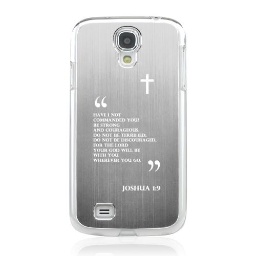 Joshua 1:9 - Geeks Designer Line Laser Series Silver Aluminum on Clear Case for Samsung Galaxy S4