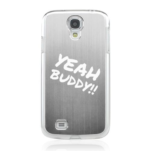 Yeah Buddy! - Geeks Designer Line Laser Series Silver Aluminum on Clear Case for Samsung Galaxy S4